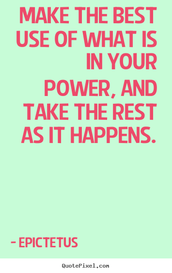 Inspirational quote - Make the best use of what is in your power,..