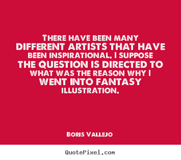 Inspirational quotes - There have been many different artists that have been..