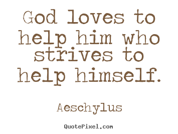 Inspirational sayings - God loves to help him who strives to help himself.