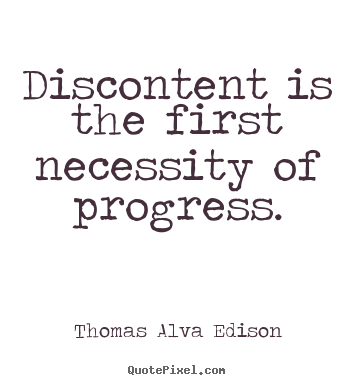 Thomas Alva Edison picture quotes - Discontent is the first necessity of progress. - Inspirational quotes