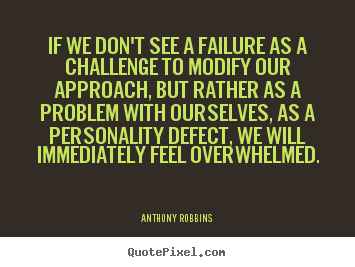 Anthony Robbins picture sayings - If we don't see a failure as a challenge to modify our.. - Inspirational quote
