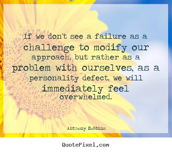 Inspirational quotes - If we don't see a failure as a challenge to modify..