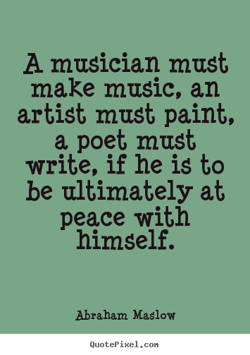 Quotes about inspirational - A musician must make music, an artist must paint,..