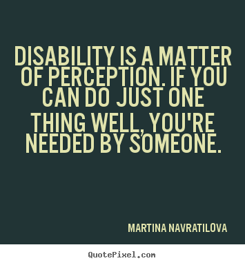 Martina Navratilova picture quotes - Disability is a matter of perception. if you can.. - Inspirational quotes