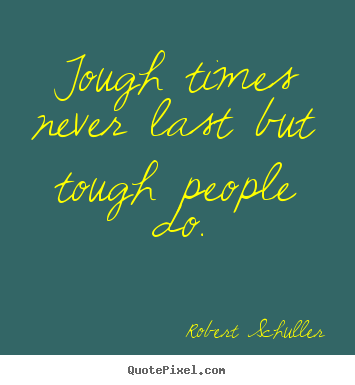 Inspirational quotes - Tough times never last but tough people do.