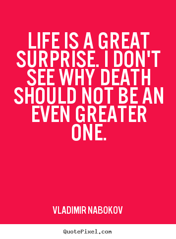 Vladimir Nabokov picture quotes - Life is a great surprise. i don't see why death should not be an even.. - Inspirational quotes