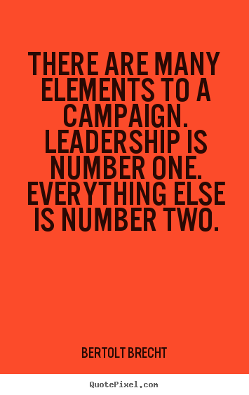 Quotes about inspirational - There are many elements to a campaign. leadership is number..