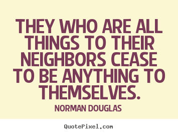 Quotes about inspirational - They who are all things to their neighbors..
