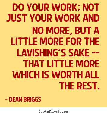 Dean Briggs picture quote - Do your work; not just your work and no more,.. - Inspirational quotes