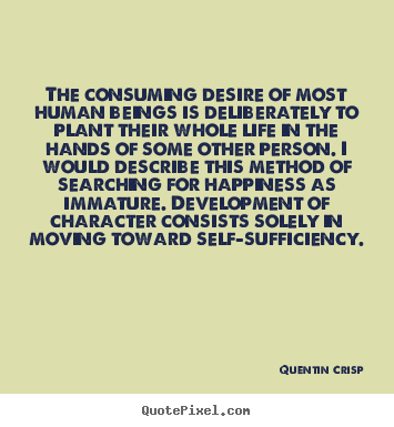 Quentin Crisp poster quotes - The consuming desire of most human beings is deliberately to plant.. - Inspirational quotes