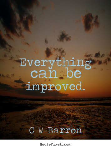 Design your own picture quotes about inspirational - Everything can be improved.