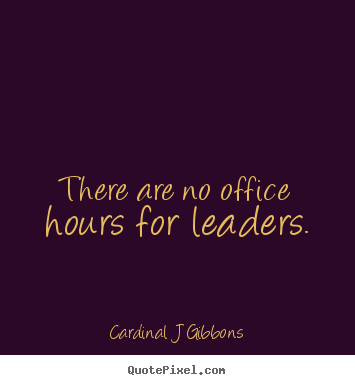 Quotes about inspirational - There are no office hours for leaders.