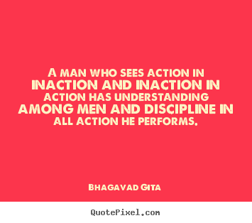 inspirational quotes a man who sees action in inaction