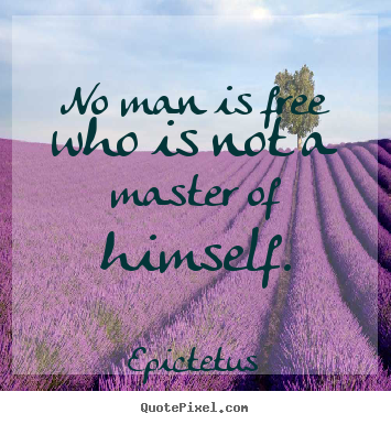 Epictetus picture quotes - No man is free who is not a master of himself. - Inspirational quotes