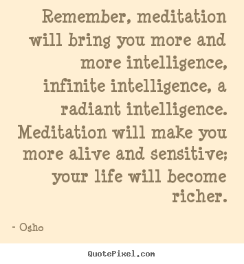 Inspirational quote - Remember, meditation will bring you more and more..