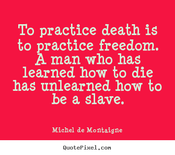 Create picture quotes about inspirational - To practice death is to practice freedom. a man who has learned how..
