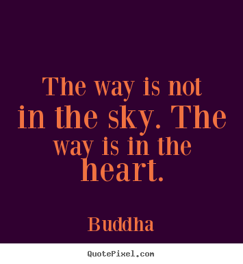 Create image quotes about inspirational - The way is not in the sky. the way is in the heart.