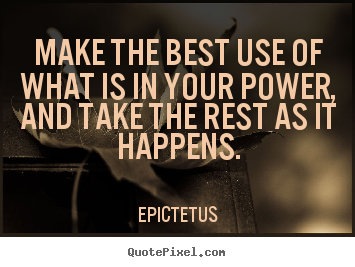 Sayings about inspirational - Make the best use of what is in your power, and take the..