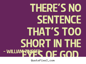 Quote about inspirational - There's no sentence that's too short in the eyes of god.