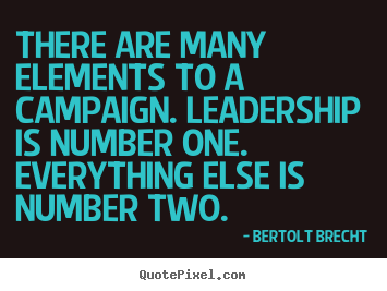 Bertolt Brecht picture quote - There are many elements to a campaign. leadership is.. - Inspirational quotes