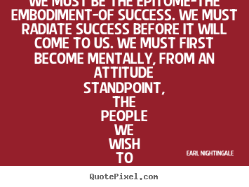 Make personalized picture quotes about inspirational - We must be the epitome-the embodiment-of success. we must radiate..