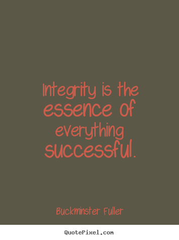 Buckminster Fuller picture quote - Integrity is the essence of everything successful. - Inspirational quotes