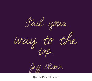 Create graphic picture quotes about inspirational - Fail your way to the top.