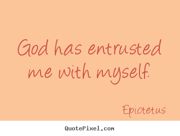 Inspirational quotes - God has entrusted me with myself.