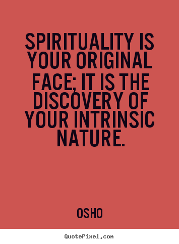 Spirituality is your original face; it is the discovery of your.. Osho top inspirational quote