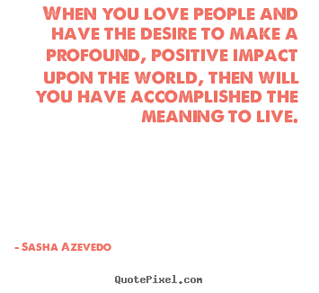 Quotes about inspirational - When you love people and have the desire to make..