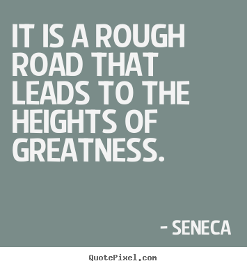 Create graphic image sayings about inspirational - It is a rough road that leads to the heights of greatness.