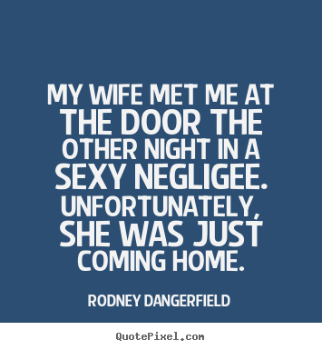 Customize poster quotes about inspirational - My wife met me at the door the other night in a sexy negligee. unfortunately,..