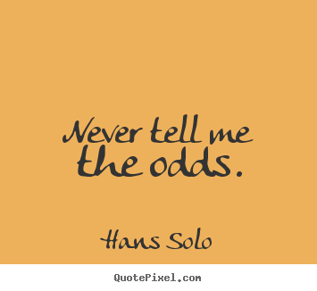Quotes about inspirational - Never tell me the odds.