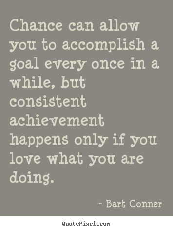 Quote about inspirational - Chance can allow you to accomplish a goal..