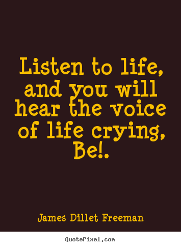 Quotes about inspirational - Listen to life, and you will hear the voice..