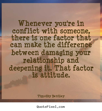 Quotes about inspirational - Whenever you're in conflict with someone, there is..