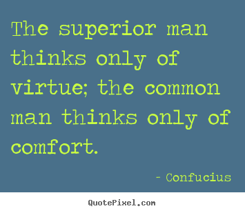 Confucius picture quotes - The superior man thinks only of virtue; the common man thinks only of.. - Inspirational quote
