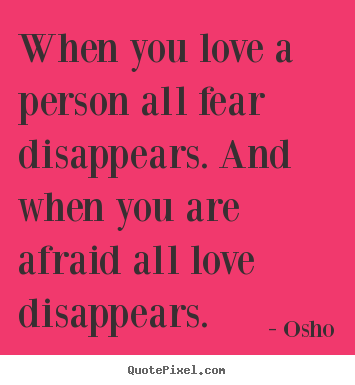 When you love a person all fear disappears. and when.. Osho popular inspirational quotes