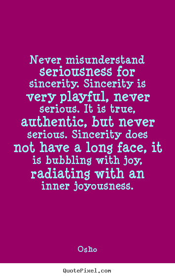 Create graphic photo quotes about inspirational - Never misunderstand seriousness for sincerity...