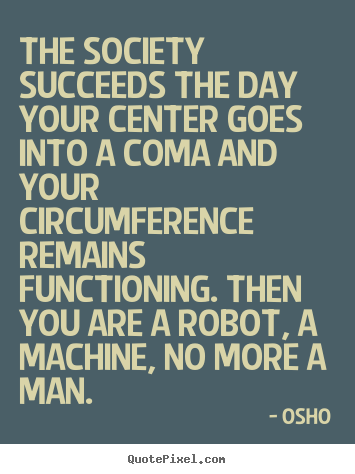 Osho picture quotes - The society succeeds the day your center goes into a.. - Inspirational quote