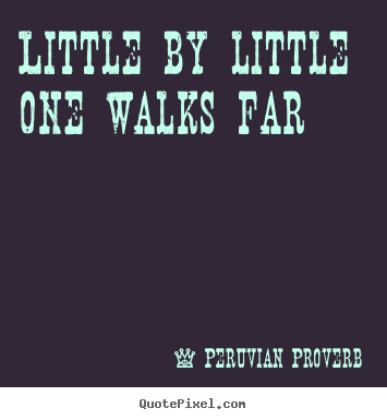 Quotes about inspirational - Little by little one walks far