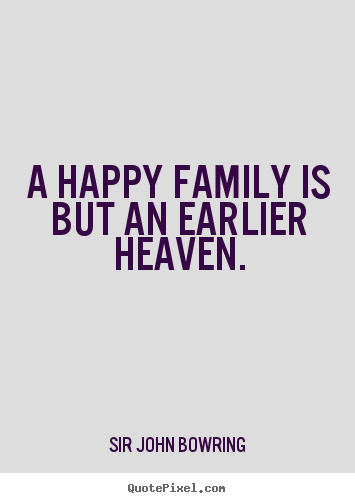 Quotes about inspirational - A happy family is but an earlier heaven.