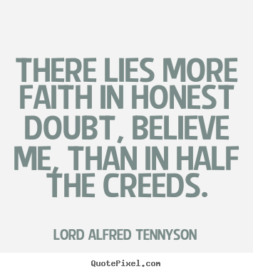 Quotes about inspirational - There lies more faith in honest doubt, believe me, than..