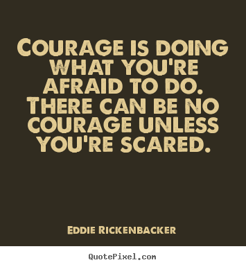 Quote about inspirational - Courage is doing what you're afraid to do. there..