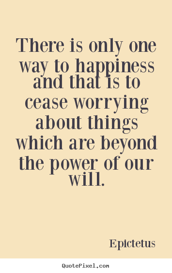 Quotes about inspirational - There is only one way to happiness and that is to cease worrying..