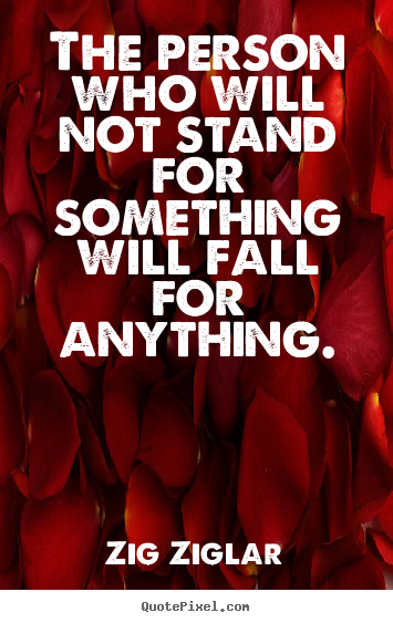 How to design image quotes about inspirational - The person who will not stand for something will fall for anything.