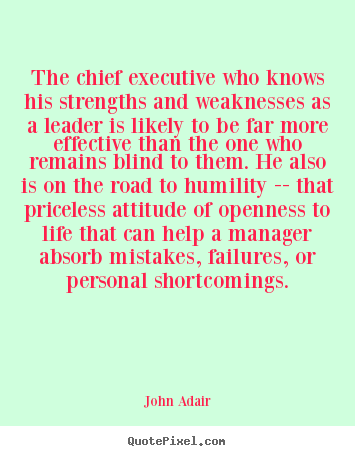 Create custom poster quotes about inspirational - The chief executive who knows his strengths and weaknesses as a leader..