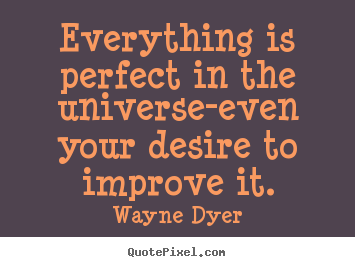 Quotes about inspirational - Everything is perfect in the universe-even your..
