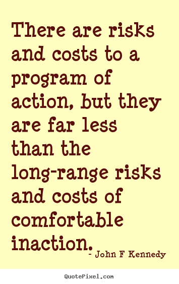 John F Kennedy picture quotes - There are risks and costs to a program of action, but.. - Inspirational quotes
