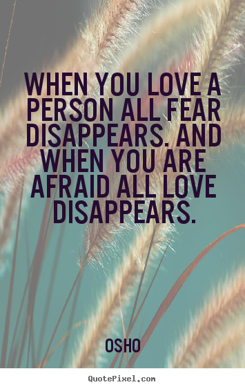 Customize picture quote about inspirational - When you love a person all fear disappears. and when you..